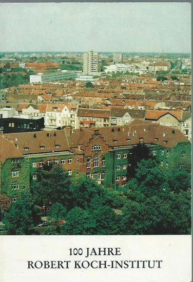 Blümel, P. und K. Gerber (Textbearbeitung): 100 Jahre Robert Koch - Institut 1. Juli 1991.