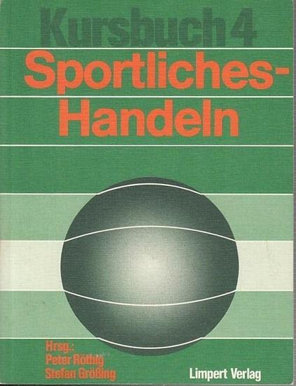 Sport. - Peter Röthig / Stefan Größing (Hrsg.): Kursbuch 4. Sportliches Handeln. Kursbuch für die Sporttheorie in der Schule.