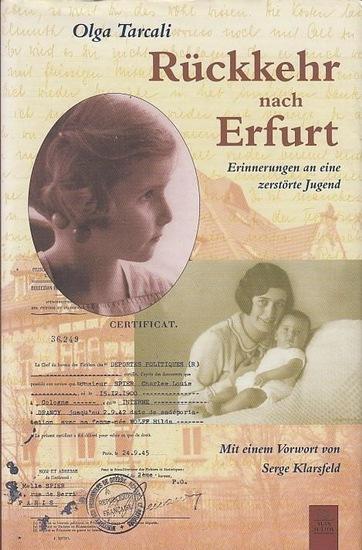 Erfurt. - Tarcali, Olga : Rückkehr nach Erfurt. Erinnerungen an eine zerstörte Jugend. Mit einem Vorwort von Serge Klarsfeld. Aus dem Französischen von Hermann Kusterer.