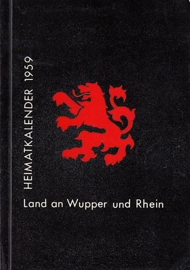 Wupper. - Hrsg. vom Rhein-Wupper-Kreis. Land an der Wupper und Rhein. Heimatkalender 1959. Hrsg. vom Rhein-Wupper-Kreis.