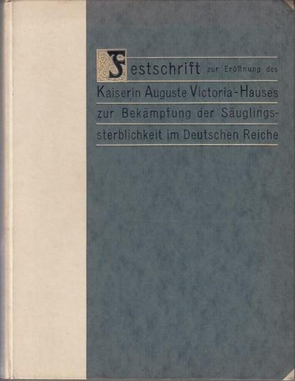 Dietrich (Red.). - Heubner / Rubner: / Ad. Czerny und andere: Festschrift zur Eröffnung des Kaiserin Auguste Victoria -Hauses zur Bekämpfung der Säuglingssterblichkeit im Deutschen Reiche.