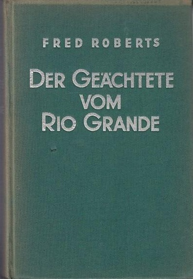 Roberts, Fred: Der Geächtete vom Rio Grande. Abenteuerroman. (Ein Fred Roberts Wild-West-Roman)