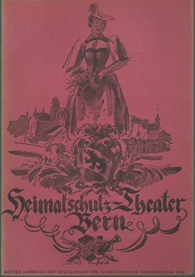 Bern. - HeimatschutzTheater. - Eberle, Oskar (Herausgeber): Das Berner Heimatschutz-Theater. VIII. Jahrbuch der Gesellschaft für schweizerische Theaterkultur 1936.