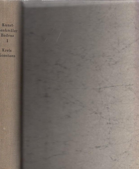 Konstanz - Franz Xaver Kraus, Jos. Durm, E. Wagner (Bearb.): Die Kunstdenkmäler des Kreises Konstanz - Beschreibende Statistik. (= Die Kunstdenkmäler des Grossherzogthums Baden, Erster (1.) Band)