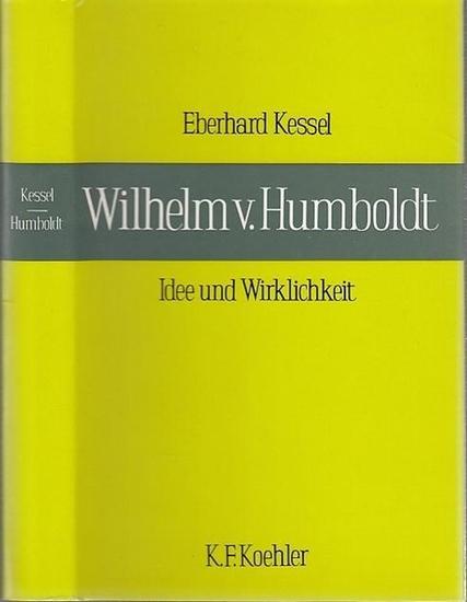Humboldt, Wilhelm von. - Kessel, Eberhard: Wilhelm von Humboldt. Idee und Wirklichkeit