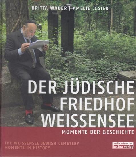 Wauer, Britta / Fotografien von Losier, Amelie / Nachwort Simon, Hermann. Der Jüdische Friedhof Weissensee. Momente der Geschichte.