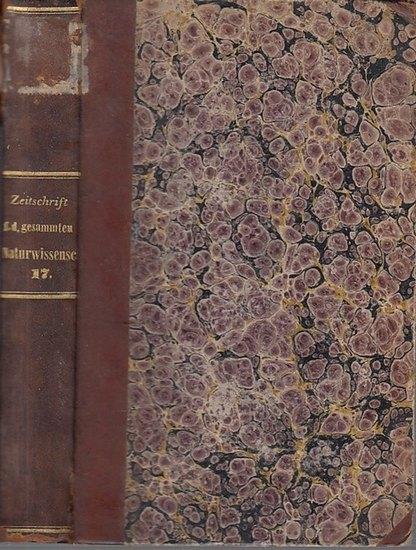 Zeitschrift für die gesammten Naturwissenschaften. - C. Giebel / W. Heintz / M. Siewert (Red.): Zeitschrift für die gesammten (gesamten) Naturwissenschaften. Jahrgang 1861 Siebzehnter ( 17. ) Band mit 10 Tafeln.