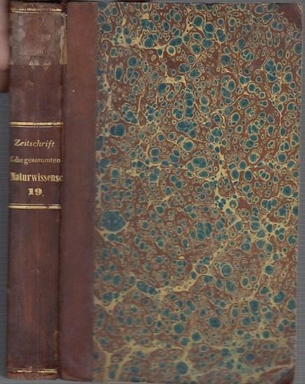 Zeitschrift für die gesammten Naturwissenschaften. - C. Giebel / W. Heintz / M. Siewert (Red.): Zeitschrift für die gesammten (gesamten) Naturwissenschaften. Jahrgang 1862 Neunzehnter ( 19. ) mit 9 Tafeln.