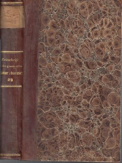 Zeitschrift für die gesammten Naturwissenschaften. - C. Giebel / M. Siewert (Red.): Zeitschrift für die gesammten (gesamten) Naturwissenschaften. Jahrgang 1864. Dreiundzwanzigster ( 23. ) Band.