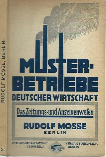 Mosse, Rudolf. - Hamburger, Richard: Zeitungsverlag und Annoncen-Expedition Rudolf Mosse, Berlin. (= Musterbetriebe Deutscher Wirtschaft, Band 3: Das Zeitungs- und Anzeigenwesen).