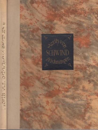 Schwind, Moritz von - Willibald Franke (Hrsg.): Moritz von Schwinds Zeichnungen. In Auswahl herausgegeben und mit einer Einleitung versehen von Willibald Franke.