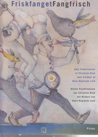 Bind, Christian / Bilder von Leiß, Hans - Ruprecht: FriskfangetFangfrisch. Kleine Fischfinessen von Bind, Christian / Bilder von Leiß, Hans - Ruprecht