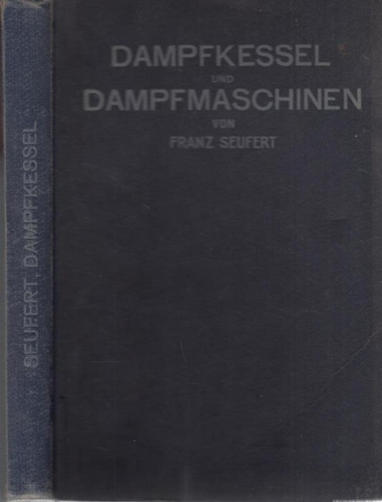 Seufert, Franz: Dampfkessel und Dampfmaschinen. Ein Lehrbuch zum Selbststudium und zum Gebrauch an technischen Lehranstalten.