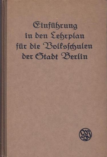 Lehrerverband Berlin (Hrsg.,): Einführung in den Lehrplan für die Volksschulen der Stadt Berlin vom Jahr 1924.