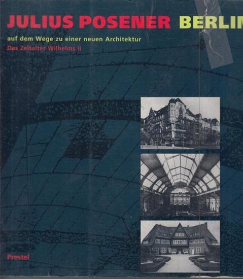 Posener, Julius: Berlin auf dem Weg zu einer neuen Architektur. Das Zeitalter Wilhelms II.