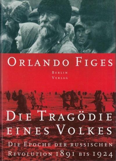Figes, Orlando: Die Tragödie eines Volkes. Die Epoche der Russischen Revolution 1891 - 1924.