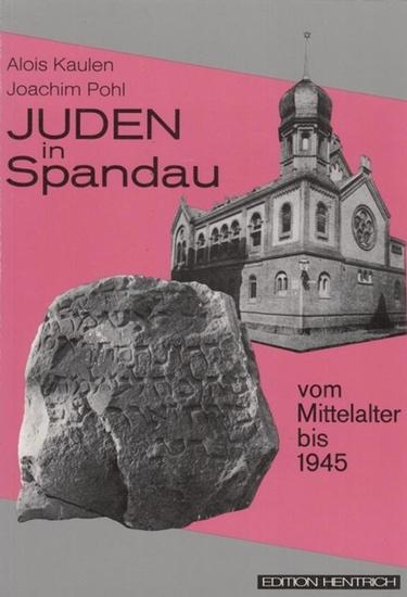 Kaulen, Alois / Joachim Pohl - Bezirksamt Spandau von Berlin (Hrsg.): Juden in Spandau vom Mittelalter bis 1945. (Reihe Deutsche Vergangenheit 'Stätten der Geschichte Berlins', Band 33, herausgegeben vom Bezirksamt Spandau von Berlin.