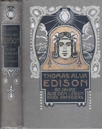 Edison, Thomas Alva - Francis Arth. Jones, Erno Groedel: Thomas Alva Edison. Sechzig Jahre aus dem Leben eines Erfinders. Einzig autorisierte Uebertragung von Erno Groedel. Mit Abbildungen.