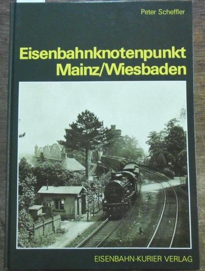 Scheffler, Peter: Eisenbahnknotenpunkt Mainz - Wiesbaden.