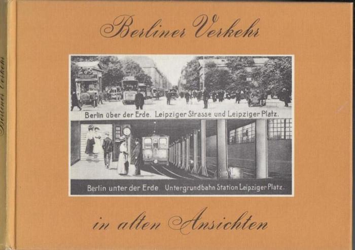 Sichelschmidt, Gustav: Berliner Verkehr in alten Ansichten. Berlin über der Erde . Leipziger Strassen und Leipziger Platz. Berlin unter der Erde. Untergrundbahn Station Leipziger Platz.