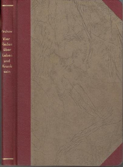 Virchow, Rudolf (1821 - 1902): Vier Reden über Leben und Kranksein (Ueber die mechanische Auffassung des Lebens / Atome und Individuen / Das Leben des Blutes / Das Fieber ). Mit Vorwort.