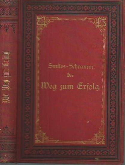 Schramm-Macdonald, Hugo: Der Weg zum Erfolg durch eigene Kraft. Nach dem Muster der 'Self-help' von Samuel Smiles für das deutsche Volk verfaßt.