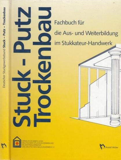 Hrsg.: Deutscher Stuckgewerbebund. - Stuck - Putz Trockenbau. Fachbuch für die Aus- und Weiterbildung im Stukkateur - Handwerk.