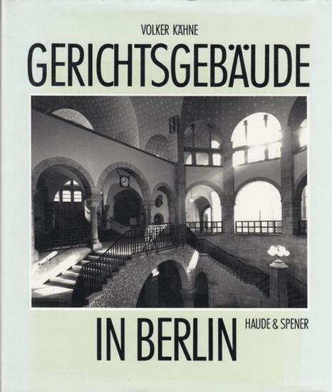 Kähne, Volker. - Fotos: Lehnartz, Klaus. Gerichtsgebäude in Berlin. Eine Rechts - und baugeschichtliche Betrachtung.