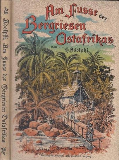 Adolphi, H.: Am Fusse der Bergriesen Ostafrikas. Geschichte der leipziger evangelisch-lutherischen Mission in Deutsch-Ostafrika.