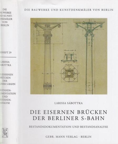 Sabottka, Larissa: Die Eisernen Brücken der Berliner S - Bahn (= Die Bauwerke und Kunstdenkmäler von Berlin. Beiheft 29). Bestandsdokumentation und Bestandsanalyse.