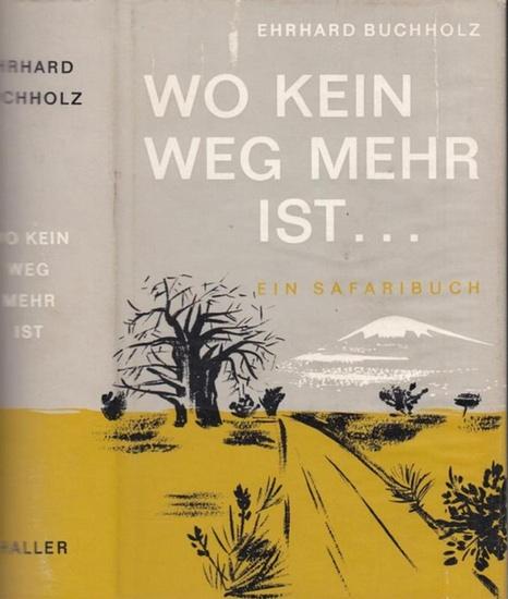 Buchholz, Ehrhard: Wo kein Weg mehr ist… Ein Safaribuch.