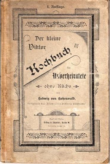 Hohenwald, Hedwig von: Der kleine Viktor - Kochbuch für Unverheiratete ohne Küche.