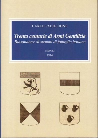Padiglione, Carlo: Trenta centurie de Armi Gentilizie. Blasonature di stemmi di famiglie italiane.