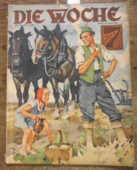 Woche, Die. - Lovis Hans Lorenz (Red.): Die Woche. 33. Jahrgang, Heft 16, Berlin, 18. April 1931.