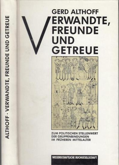 Althoff, Gerhard. Verwandte, Freunde und Getreue. Zum politischen Stellenwert der Gruppenbildungen im frühen Mittelalter.