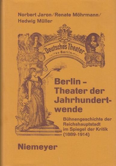 Jaron, Norbert / Möhrmann, Renate / Müller, Hedwig. Berlin - Theater der Jahrhundertwende. Bühnengeschichte der Reichshauptstadt im Spiegel der Kritik ( 1889 - 1914 ).