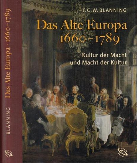 Blanning, T. C. W. Das Alte Europa 1660 - 1789. Kultur der Macht und Macht der Kultur.