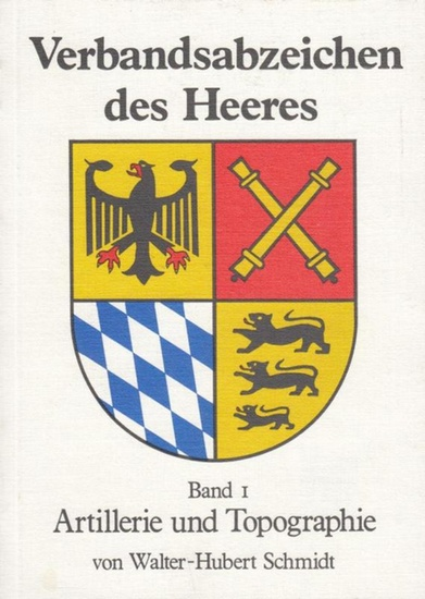 Schnmidt, Walter - Hubert. Verbandsabzeichen des Heeres. Band 1. Artillerie und Topographie.