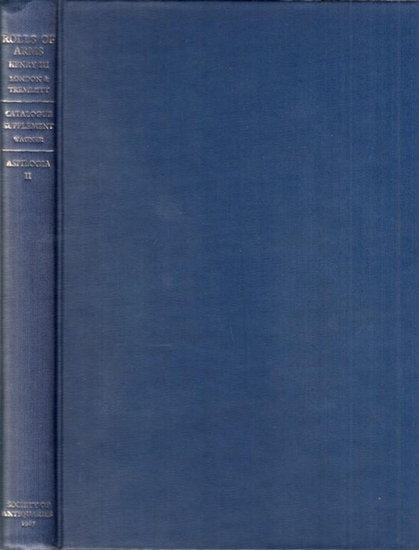 Wagner, Anthony Richard (Ed.): Rolls of Arms - Henry III. The Matthew Paris Shields, edited by Thomas Daniel Tremlett / Glover´s Roll AND Walford´s Roll, edited by Hugh Stanford London AND Additions and Corrections by Sir Anthony Wagner. (= Aspilogia B...