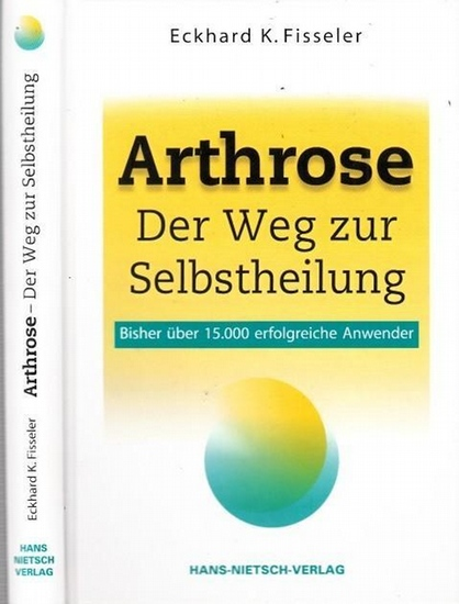 Fisseler, Eckhard K. - Norbert Messing, Günter A. Ulmer: Arthrose - Der Weg zur Selbstheilung. Das Buch. Eigene Erfahrungen mit Selbstheilung von Eckhrad K. Fissleler.