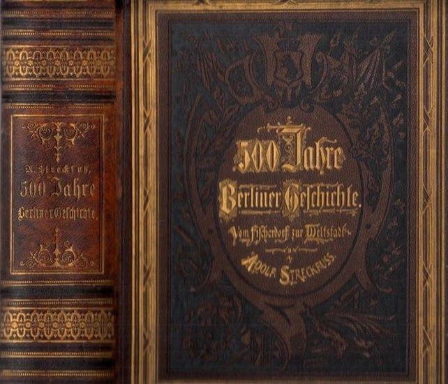 Streckfuss, Adolf: 500 Jahre Berliner Geschichte : Vom Fischerdorf zur Weltstadt. Geschichte und Sage.
