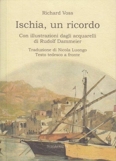 Voss, Richard: Ischia, un ricordo. Con illustrazioni dagli acquarelli di Rudolf Dammeier. Traduz. di Nicola Luongo - Testo tedesco a fronte. ( Pithu esu 30 ).
