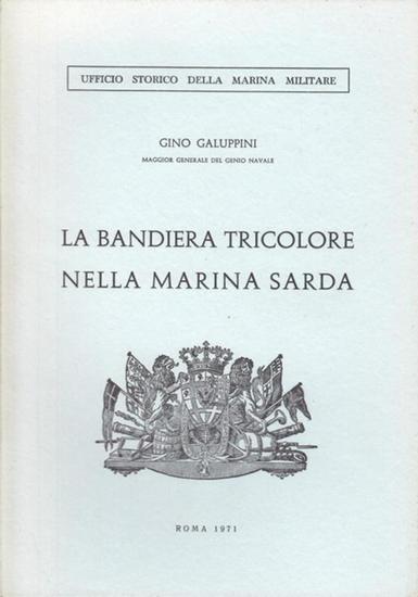Galuppini, Gino: La Bandiera Tricolore nella Marina Sarda. (Ufficio Storico della Marina Militare).
