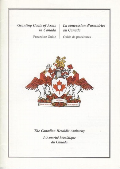 Canadian Heraldic Authority / L'Autorité héraldique du Canada (Ed.):The Granting Coats of Arms in Canada-Procedure Guide / La Concession d'Armoiries au Canada-Guide de procédures.