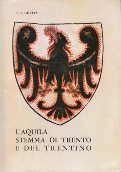 Ghetta, P. Frumenzio: L'Aquila-Stemma di Trento e del Trentino. (Collana di Pubblicazioni della Biblioteca die PP. Franciscani Trento, 4).
