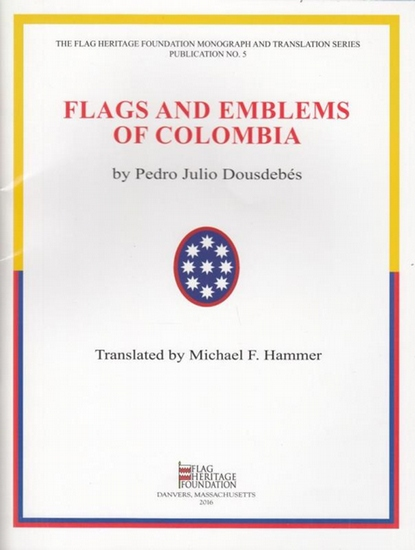 Dousdebés, Pedro Julio: Flags and Emblems of Colombia. Translt. by Michael F. Hammer. ( The Flag Heritage Foundation Monograph and Translation Series Pbublication No. 5).