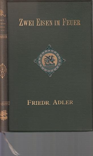 Adler, Friedrich: Zwei Eisen im Feuer. Lustspiel in drei Akten frei nach Calderon [Ein armer Mann muß voller Kniffe sein]. Mit einem Vorwort.