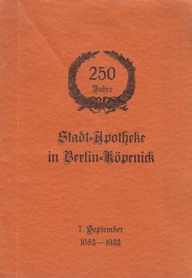 Berlin Köpenick Stadtapotheke. - 250 Jahre Stadt-Apotheke in Berlin-Köpenick. (Festschrift) 7. September 1683 - 1933.