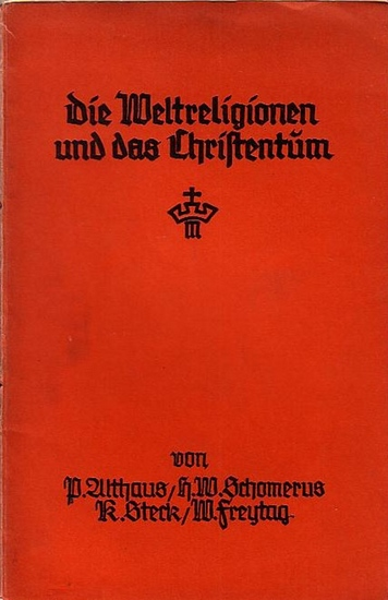 Althaus, P. und Schomerus, H.W. und Steck, K. und Freytag, W. (Herausgeber): Die Weltreligionen und das Christentum. Vom gegenwärtigen Stand ihrer Auseinandersetzung.
