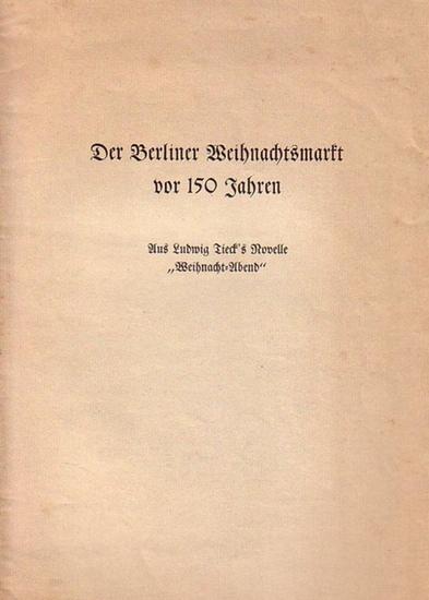 """Berlin. - Tieck, Ludwig. - Der Berliner Weihnachtsmarkt vor 150 Jahren : Aus Ludwig Tieck's Novelle """"Weihnachts-Abend""""."""